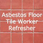 Asbestos Floor Tile Worker Refresher